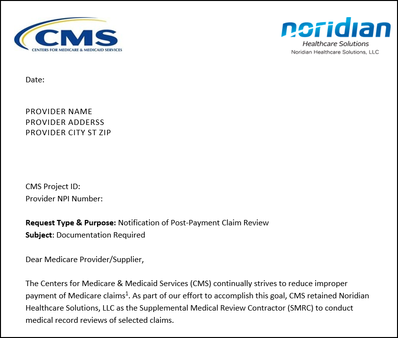 Beginning the upper left hand corner will be CMS logo and at the top right hand of the page the Noridian Healthcare Solutions logo.  Under the CMS logo will be the date the letter was mailed. Provider name and address. Following will be the CMS project ID and provider NPI number. The first paragraph of the body identifies that the letter was sent by Supplemental Medical Review Contractor (SMRC).