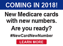Coming in 2018! New Medicare cards with new numbers. Are you ready? #NewCardNewNumber Learn More